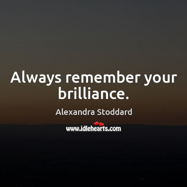 Image, Always remember your brilliance.