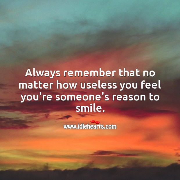 Image, Always remember you're someone's reason to smile.