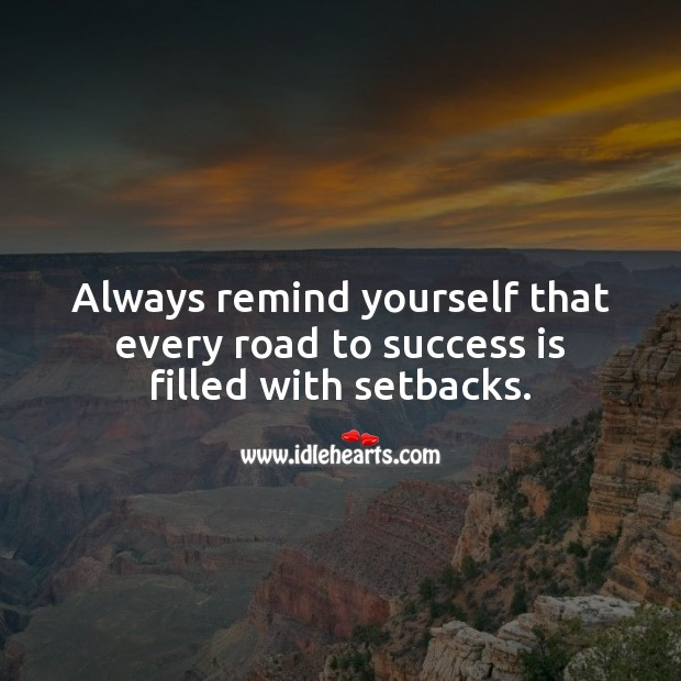 Always remind yourself that every road to success is filled with setbacks. Positive Quotes Image