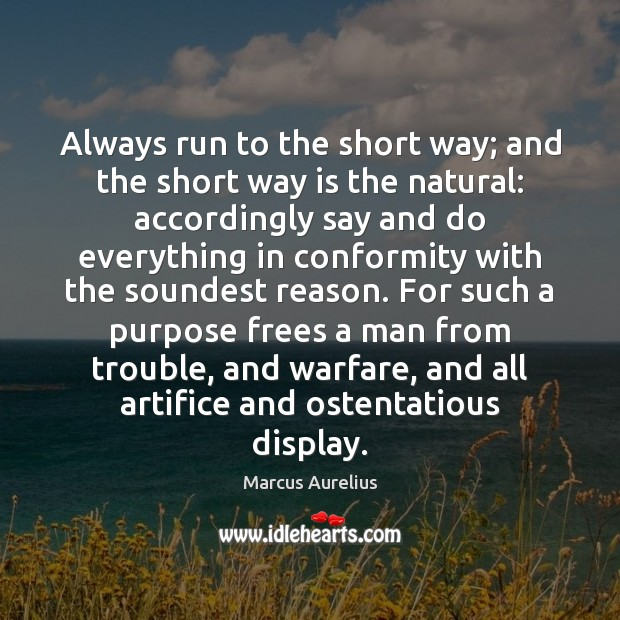 Always run to the short way; and the short way is the Marcus Aurelius Picture Quote