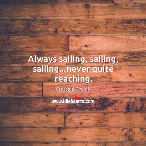 Always sailing, sailing, sailing…never quite reaching. Image