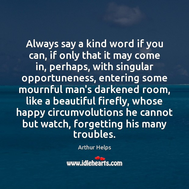Always say a kind word if you can, if only that it Image