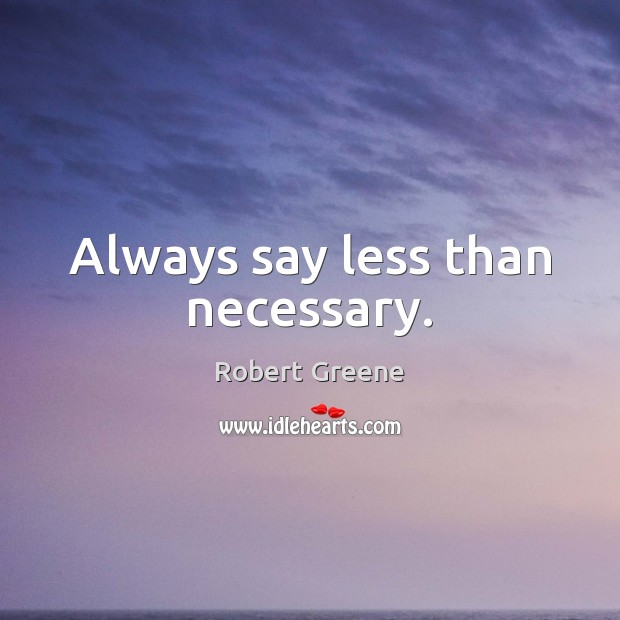 Always say less than necessary. Image