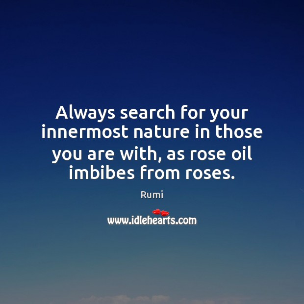 Always search for your innermost nature in those you are with, as Image