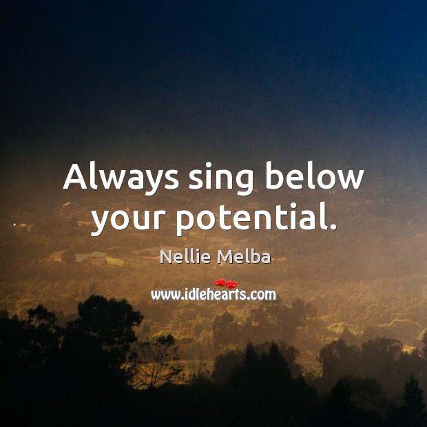 Always sing below your potential. Image