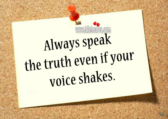 Image, Always speak the truth even if your voice shakes.