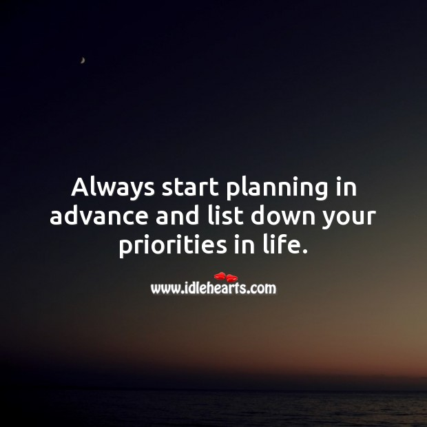 Always start planning in advance and list down your priorities in life. Plan Quotes Image