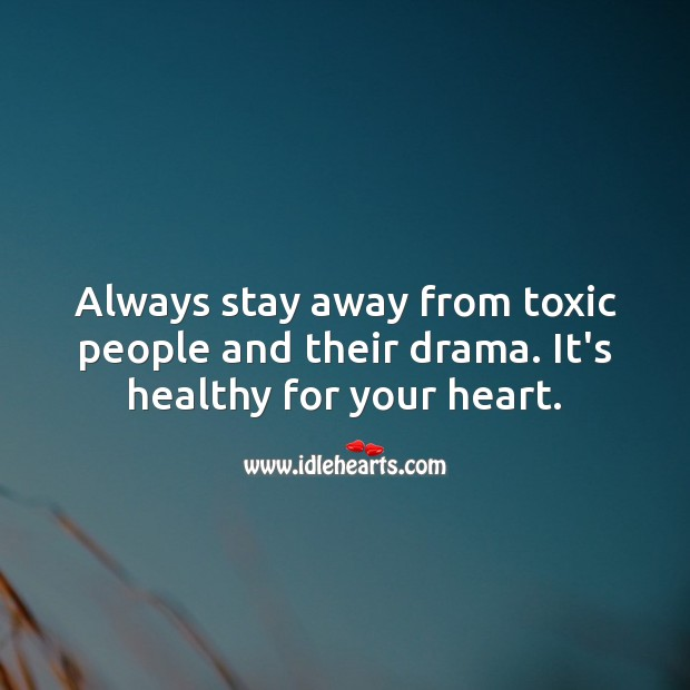 Always stay away from toxic people and their drama. Heart Quotes Image