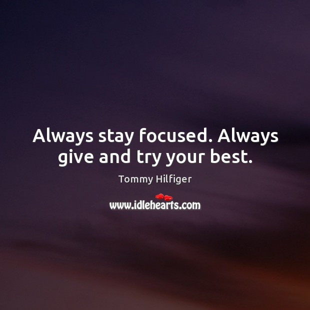 Always stay focused. Always give and try your best. Image
