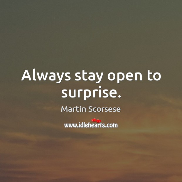 Image, Always stay open to surprise.