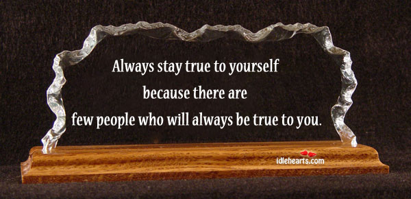 Image, Always stay true to yourself.