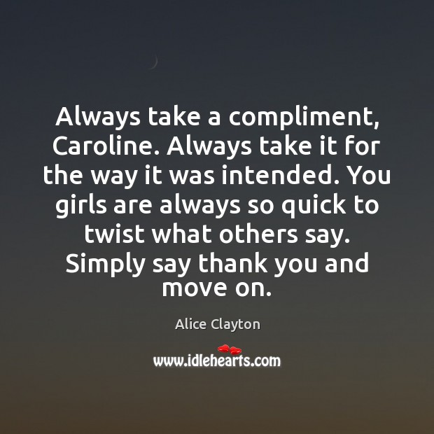 Image, Always take a compliment, Caroline. Always take it for the way it