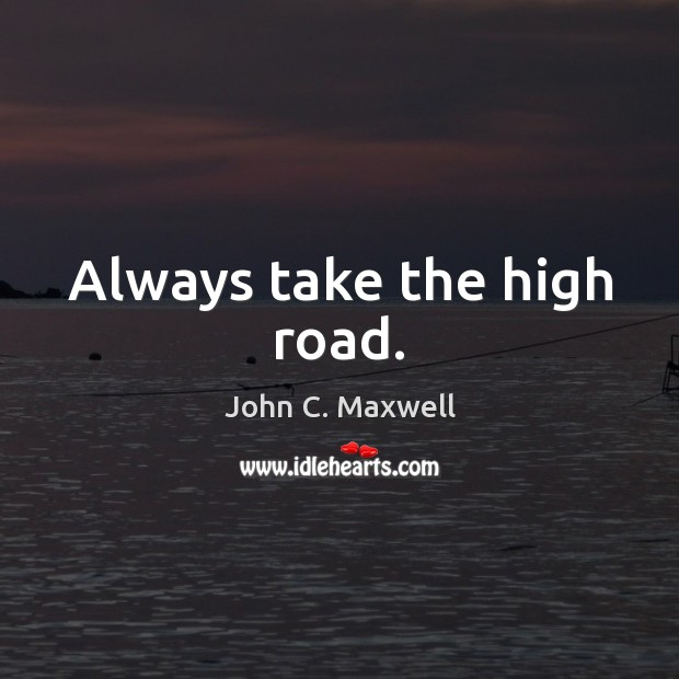 Image, Always take the high road.