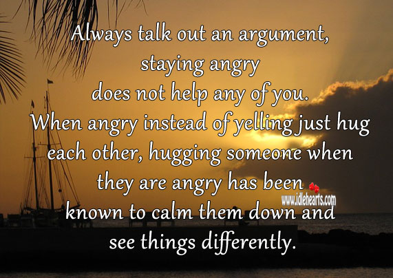 Always talk out an argument, staying angry does not help. Help Quotes Image