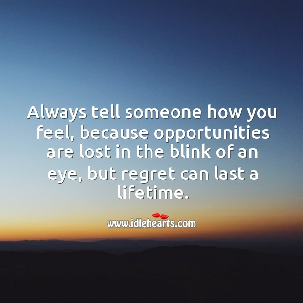 Image, Always tell someone how you feel, because opportunities are lost in the blink of an eye.