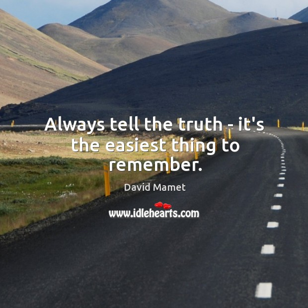 Always tell the truth – it's the easiest thing to remember. Image