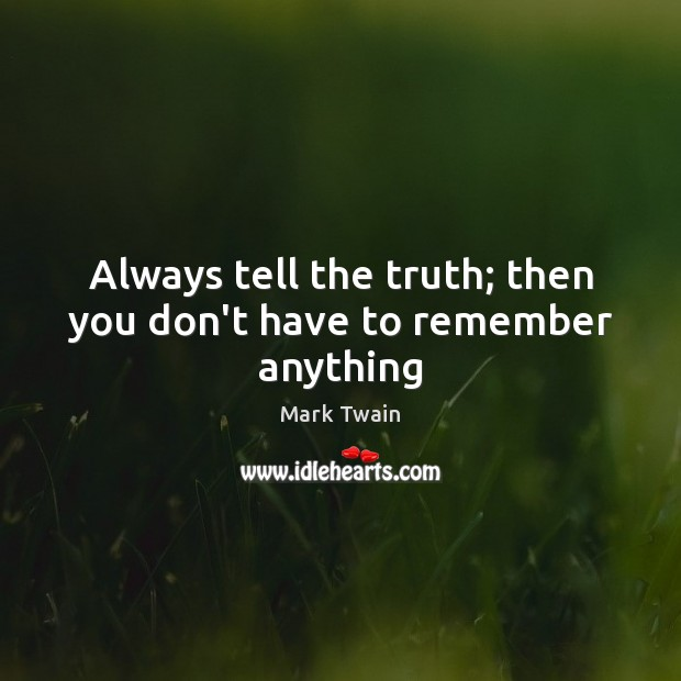 Always tell the truth; then you don't have to remember anything Image