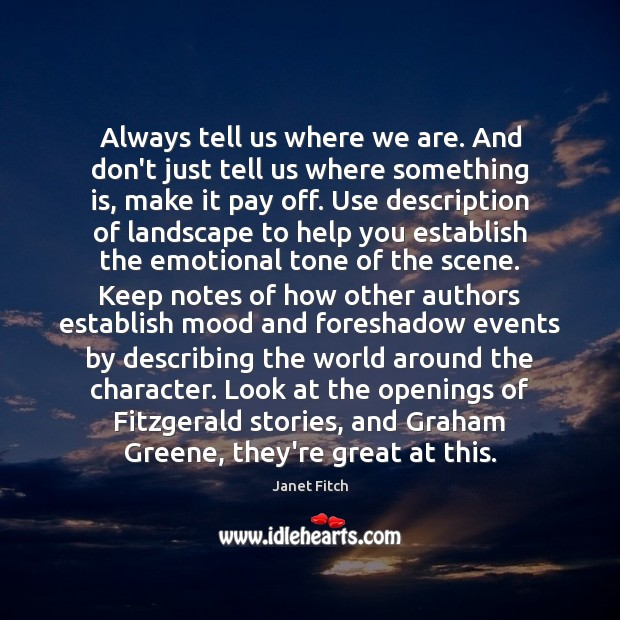 Always tell us where we are. And don't just tell us where Janet Fitch Picture Quote