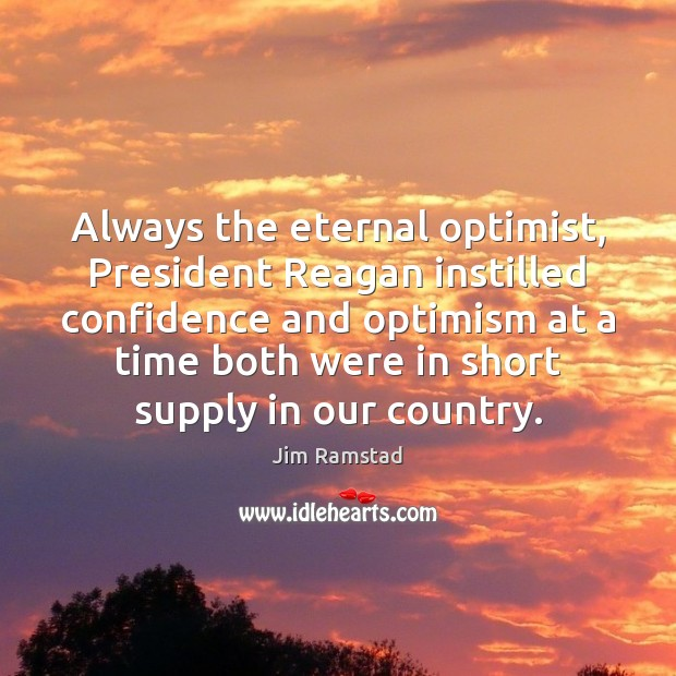 Always the eternal optimist, President Reagan instilled confidence and optimism at a Jim Ramstad Picture Quote