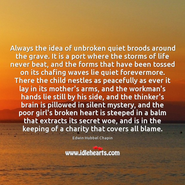 Always the idea of unbroken quiet broods around the grave. It is Edwin Hubbel Chapin Picture Quote