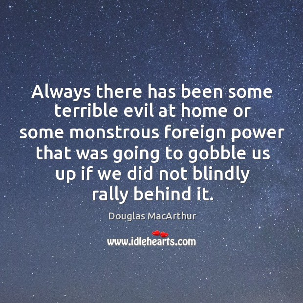 Always there has been some terrible evil at home or some monstrous Image