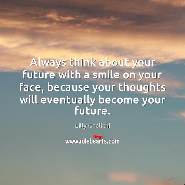 Always think about your future with a smile on your face, because Image