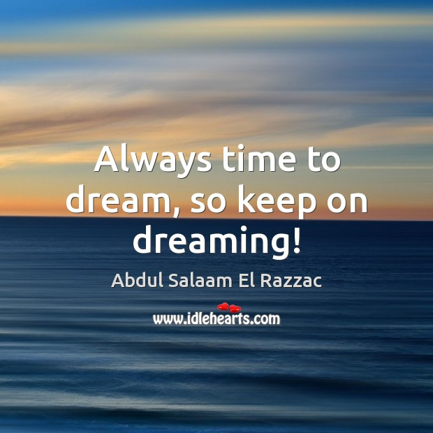 Always time to dream, so keep on dreaming! Dreaming Quotes Image