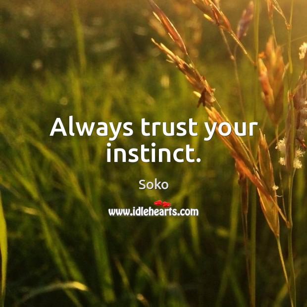Always trust your instinct. Image