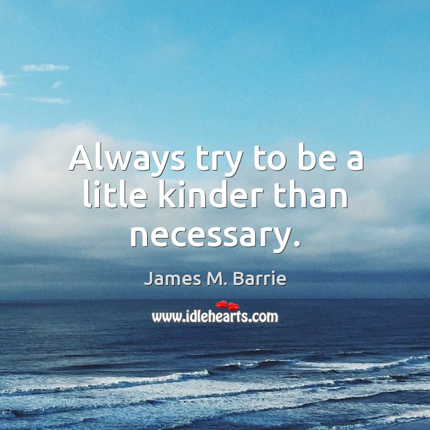Image, Always try to be a litle kinder than necessary.