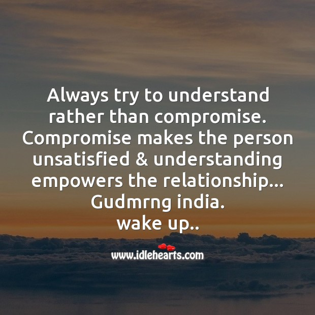Always try to understand rather than compromise. Good Morning Messages Image