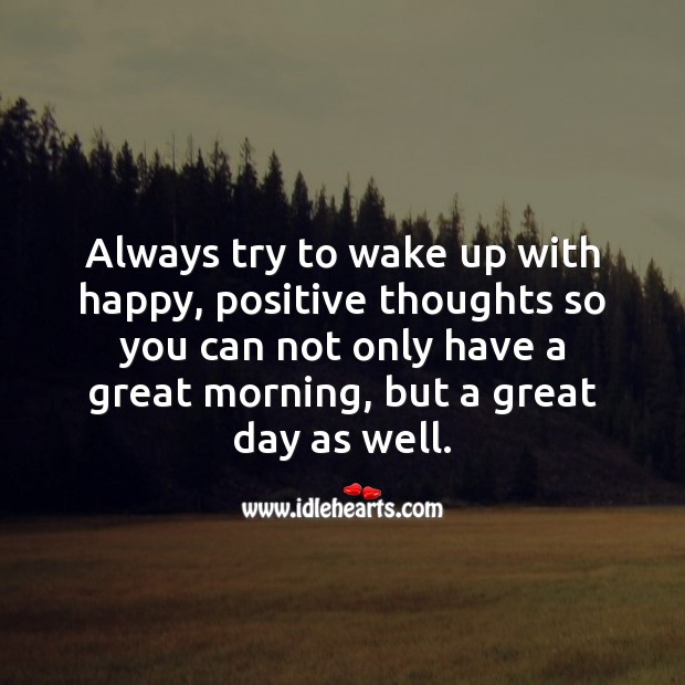 Always try to wake up with happy and positive thoughts. Good Day Quotes Image