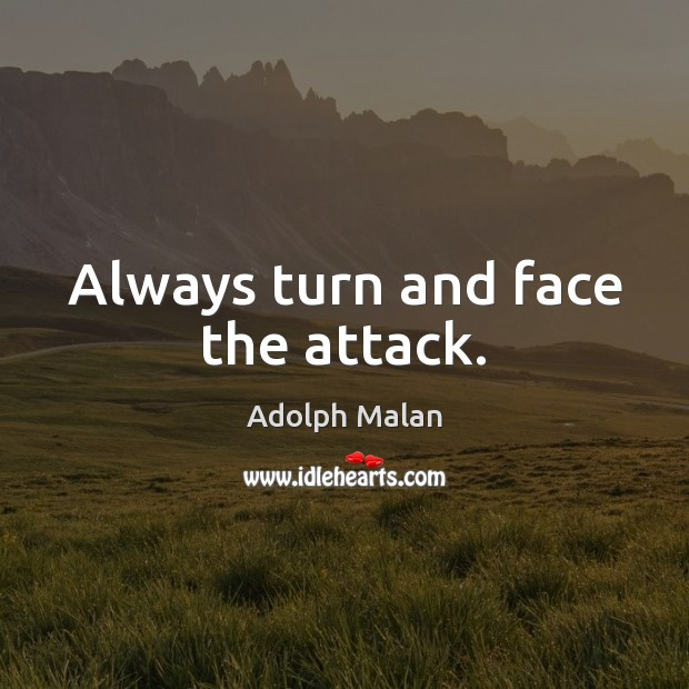 Image, Always turn and face the attack.