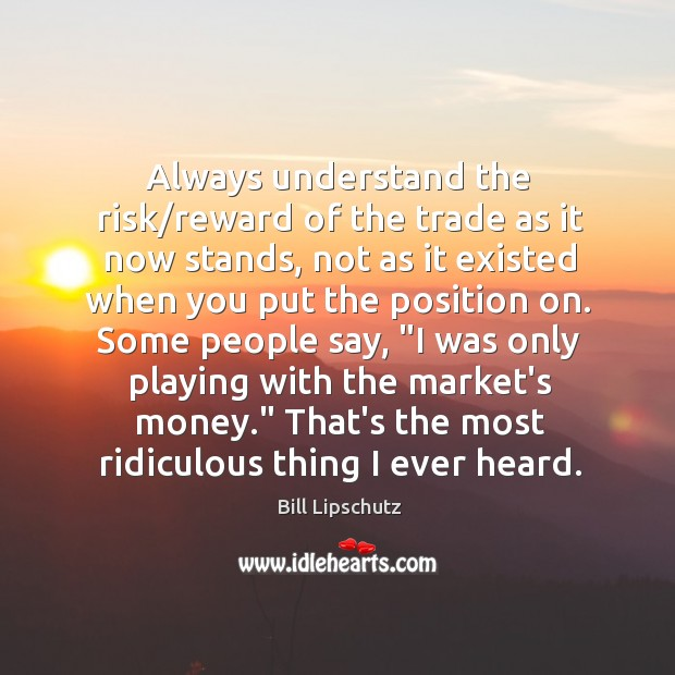 Image, Always understand the risk/reward of the trade as it now stands,