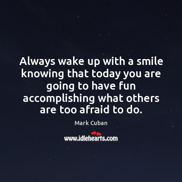 Always wake up with a smile knowing that today you are going Image