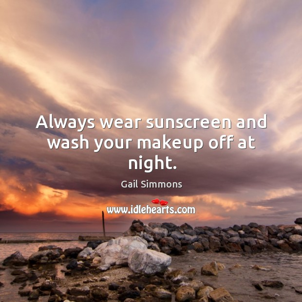 Always wear sunscreen and wash your makeup off at night. Image