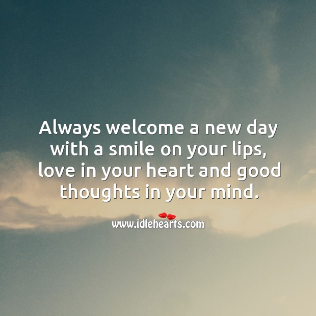 Image, Always welcome a new day with a smile on your lips.