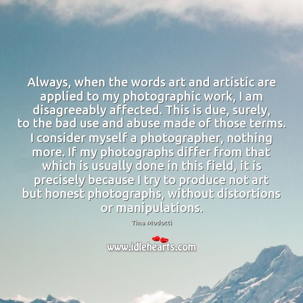 Always, when the words art and artistic are applied to my photographic Image