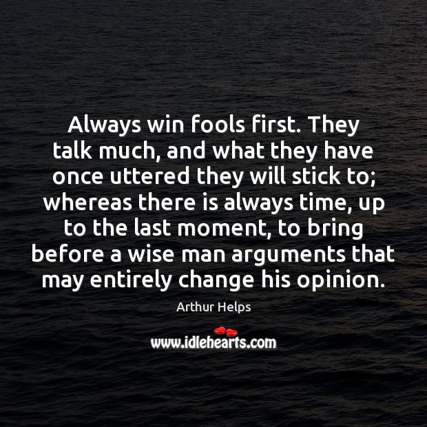 Image, Always win fools first. They talk much, and what they have once
