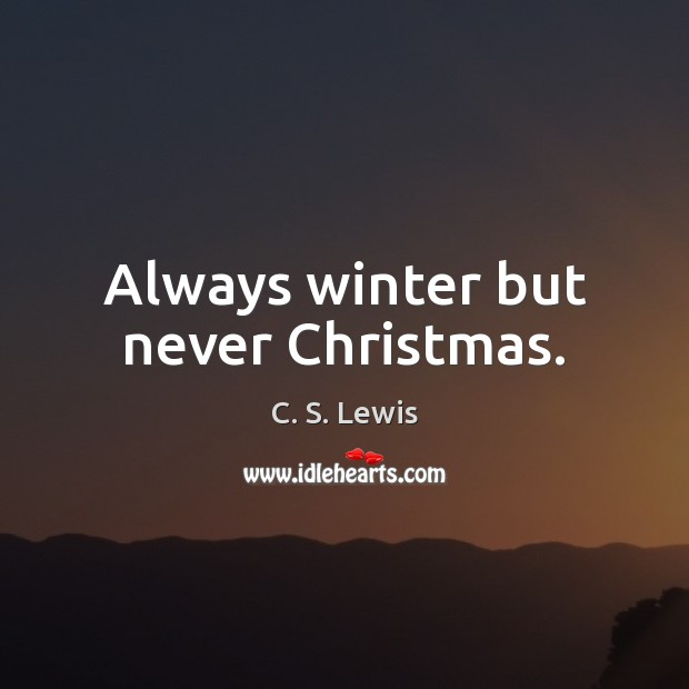 Always winter but never Christmas. Image