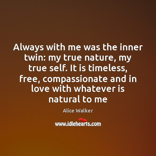 Always with me was the inner twin: my true nature, my true Image
