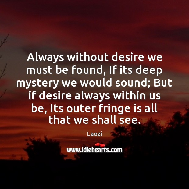 Image, Always without desire we must be found, If its deep mystery we