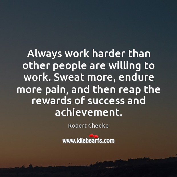 Always work harder than other people are willing to work. Sweat more, Image