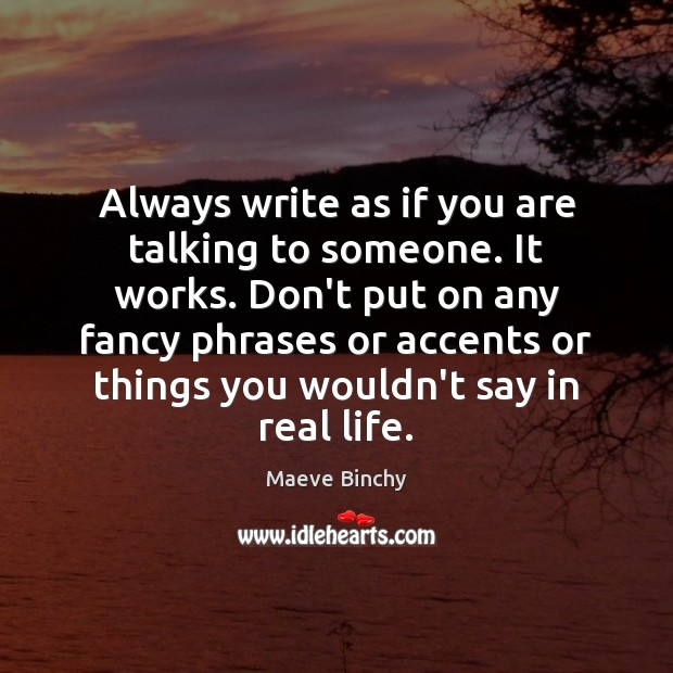 Always write as if you are talking to someone. It works. Don't Real Life Quotes Image
