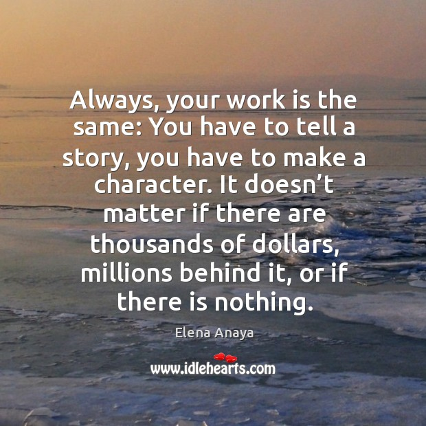 Image, Always, your work is the same: you have to tell a story, you have to make a character.