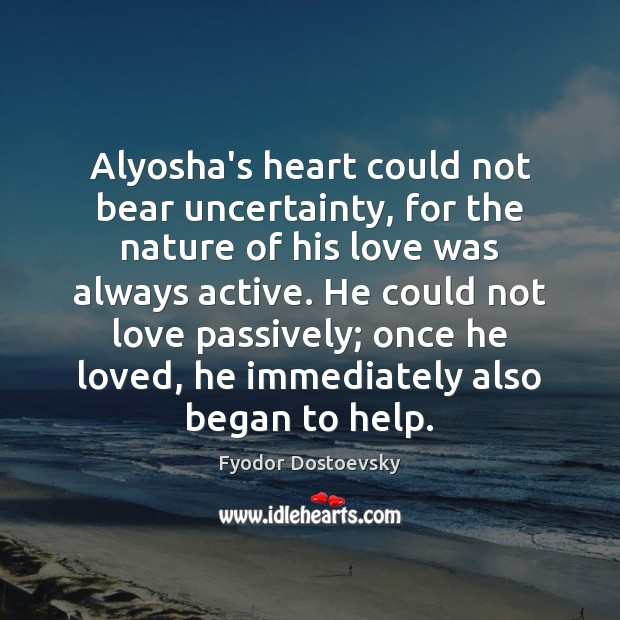 Alyosha's heart could not bear uncertainty, for the nature of his love Image