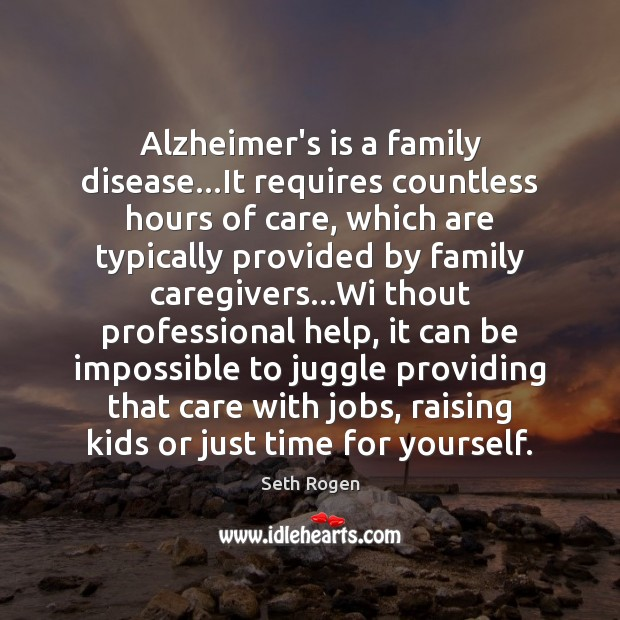 Alzheimer's is a family disease…It requires countless hours of care, which Image