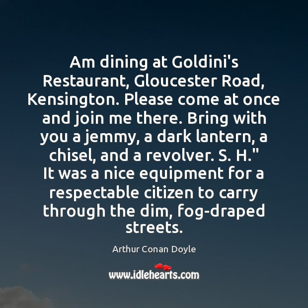 Am dining at Goldini's Restaurant, Gloucester Road, Kensington. Please come at once Image