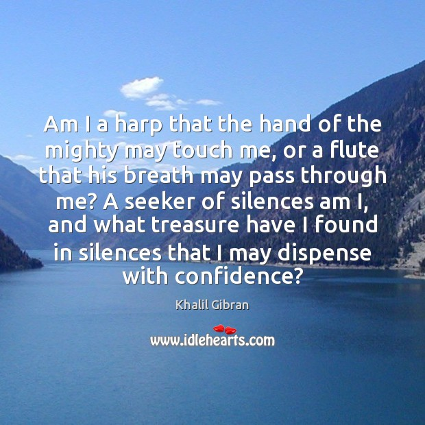 Am I a harp that the hand of the mighty may touch Confidence Quotes Image