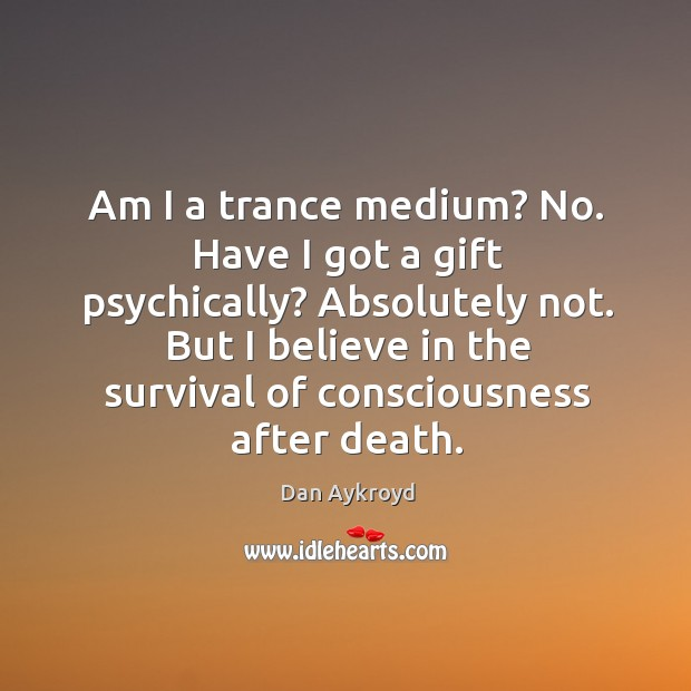 Am I a trance medium? No. Have I got a gift psychically? Image