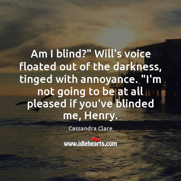 "Am I blind?"" Will's voice floated out of the darkness, tinged with Image"